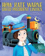 HOW KATE WARNE SAVED PRESIDENT LINCOLN by Elizabeth Van Steenwyk
