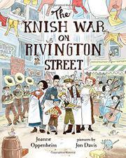 THE KNISH WAR ON RIVINGTON STREET by Joanne Oppenheim