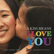 A KISS MEANS I LOVE YOU by Kathryn Madeline Allen