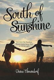 SOUTH OF SUNSHINE by Dana Elmendorf