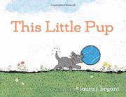 THIS LITTLE PUP by Laura J. Bryant