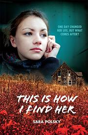 THIS IS HOW I FIND HER by Sara Polsky