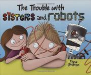 THE TROUBLE WITH SISTERS AND ROBOTS by Steve Gritton