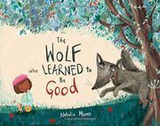 THE WOLF WHO LEARNED TO BE GOOD by Natalia Moore