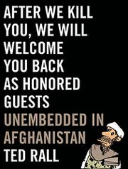 AFTER WE KILL YOU, WE WILL WELCOME YOU BACK AS HONORED GUESTS by Ted Rall
