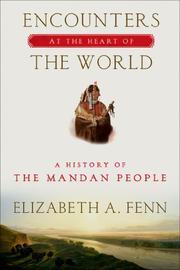 ENCOUNTERS AT THE HEART OF THE WORLD by Elizabeth A. Fenn