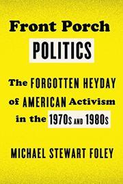 FRONT PORCH POLITICS by Michael Stewart Foley