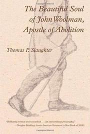 THE BEAUTIFUL SOUL OF JOHN WOOLMAN, APOSTLE OF ABOLITION by Thomas P. Slaughter