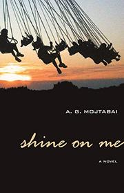 SHINE ON ME by A.G. Mojtabai