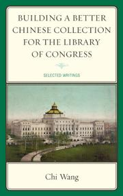 Building a Better Chinese Collection for the Library of Congress by Chi Wang
