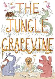 THE JUNGLE GRAPEVINE by Alex Beard