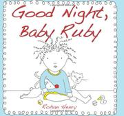 GOOD NIGHT, BABY RUBY by Rohan Henry