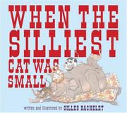 WHEN THE SILLIEST CAT WAS SMALL by Gilles Bachelet