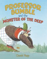 PROFESSOR BUMBLE AND THE MONSTER OF THE DEEP  by Daniel Napp