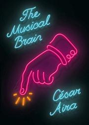 THE MUSICAL BRAIN by César Aira