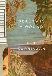 BEAUTY IS A WOUND by Eka Kurniawan