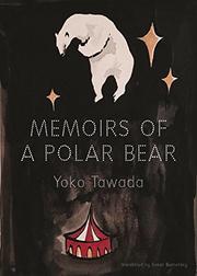 MEMOIRS OF A POLAR BEAR by Yoko Tawada