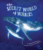 THE SECRET WORLD OF WHALES by Charles Siebert
