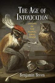 THE AGE OF INTOXICATION by Benjamin Breen