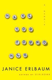 HAVE YOU FOUND HER by Janice Erlbaum