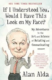 IF I UNDERSTOOD YOU, WOULD I HAVE THIS LOOK ON MY FACE? by Alan Alda