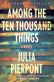 AMONG THE TEN THOUSAND THINGS by Julia Pierpont