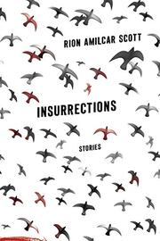 INSURRECTIONS by Rion Amilcar Scott