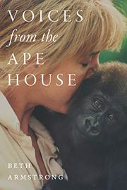 VOICES FROM THE APE HOUSE by Beth Armstrong
