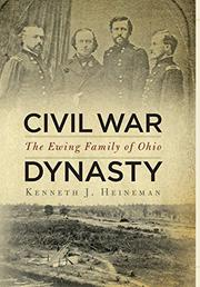 CIVIL WAR DYNASTY by Kenneth J. Heineman