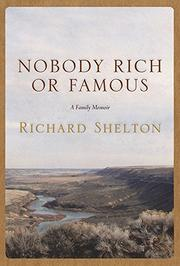 NOBODY RICH OR FAMOUS by Richard Shelton