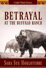BETRAYAL AT THE BUFFALO RANCH  by Sara Sue Hoklotubbe