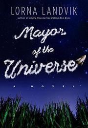 MAYOR OF THE UNIVERSE by Lorna Landvik