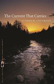 THE CURRENT THAT CARRIES by Lisa Graley