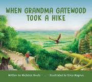 WHEN GRANDMA GATEWOOD TOOK A HIKE by Michelle Houts