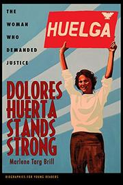 DOLORES HUERTA STANDS STRONG by Marlene Targ Brill