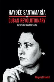 HAYDÉE SANTAMARÍA, CUBAN REVOLUTIONARY by Margaret Randall