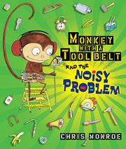 MONKEY WITH A TOOL BELT AND THE NOISY PROBLEM by Chris Monroe