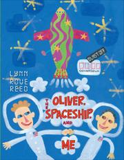 OLIVER, THE SPACESHIP, AND ME by Lynn Rowe Reed