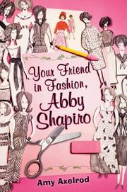 YOUR FRIEND IN FASHION, ABBY SHAPIRO by Amy Axelrod