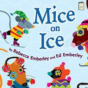 MICE ON ICE by Rebecca Emberley