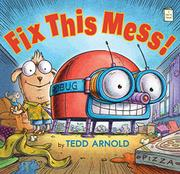 FIX THIS MESS! by Tedd Arnold