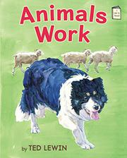 ANIMALS WORK by Ted Lewin