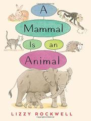 A MAMMAL IS AN ANIMAL by Lizzy Rockwell