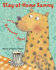 STAY-AT-HOME SAMMY AND THE RUNAWAY SPOT by Maria Nilsson Thore