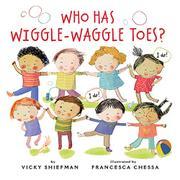 WHO HAS WIGGLE-WAGGLE TOES? by Vicky Shiefman
