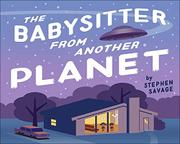 THE BABYSITTER FROM ANOTHER PLANET by Stephen  Savage