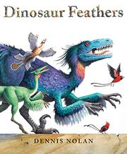 DINOSAUR FEATHERS by Dennis Nolan