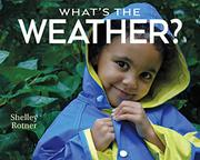 WHAT'S THE WEATHER? by Shelley Rotner