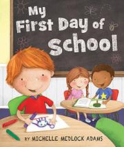 MY FIRST DAY OF SCHOOL by Michelle Medlock Adams