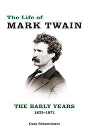 THE LIFE OF MARK TWAIN by Gary Scharnhorst